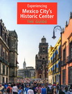 Experiencing Mexico City's Historic Center. The guide