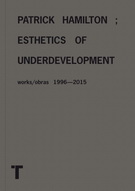 Patrick Hamilton; esthetics of underdevelopment. Works/Obras 1996-2015
